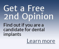 Get a Free 2nd Opinion! Find out if you are a candidate for dental implants. Learn more.